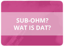 Sub ohm? Wat is dat?