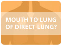 Mouth to Lung of Direct Lung Dampen?